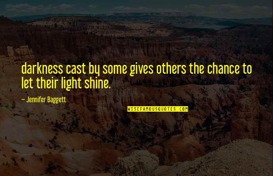Baggett Quotes By Jennifer Baggett: darkness cast by some gives others the chance