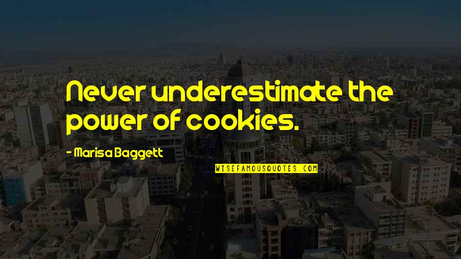 Baggett Quotes By Marisa Baggett: Never underestimate the power of cookies.