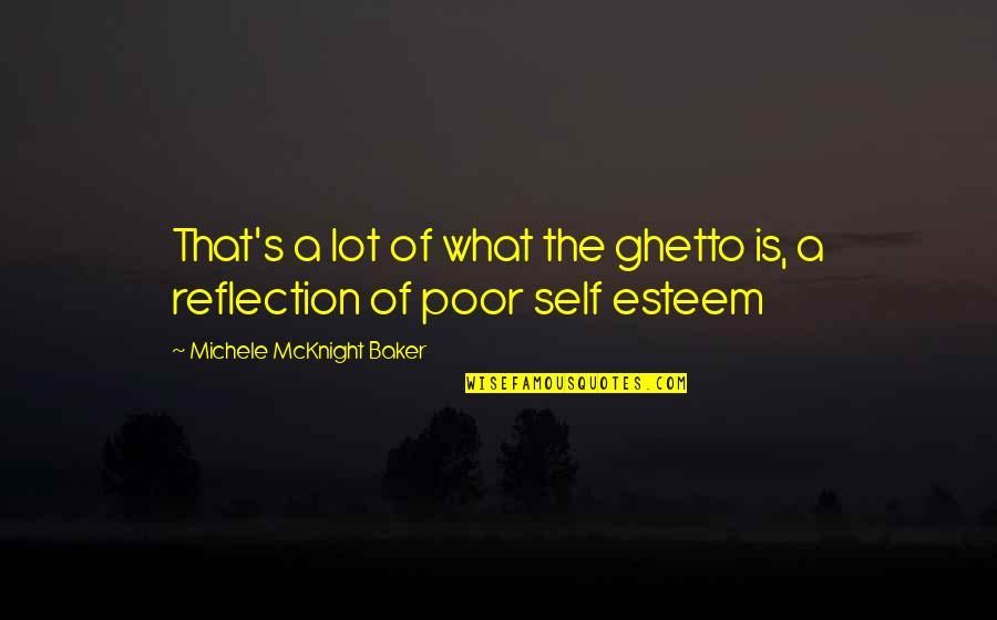 Baggett Quotes By Michele McKnight Baker: That's a lot of what the ghetto is,