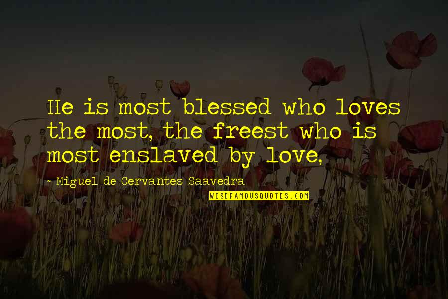 Baggett Quotes By Miguel De Cervantes Saavedra: He is most blessed who loves the most,