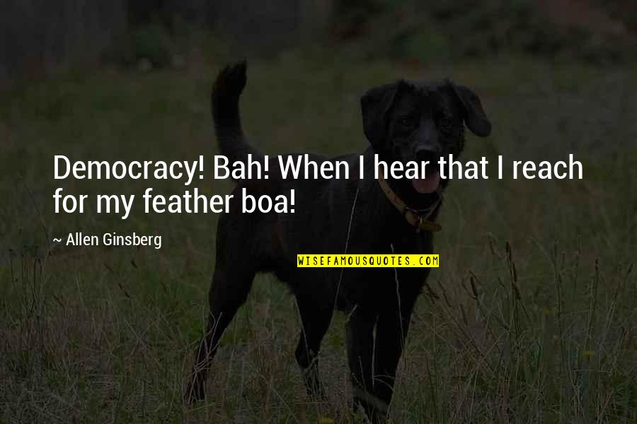 Bah Quotes By Allen Ginsberg: Democracy! Bah! When I hear that I reach