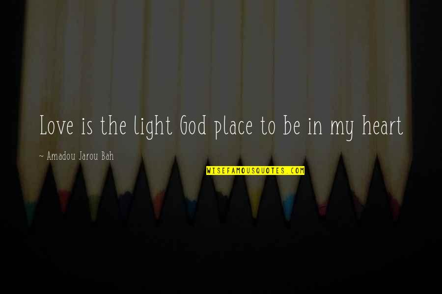 Bah Quotes By Amadou Jarou Bah: Love is the light God place to be