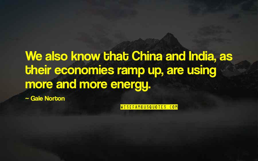 Bah Quotes By Gale Norton: We also know that China and India, as