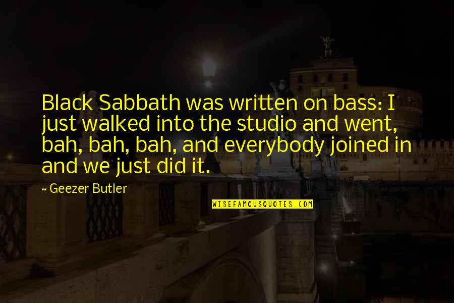 Bah Quotes By Geezer Butler: Black Sabbath was written on bass: I just