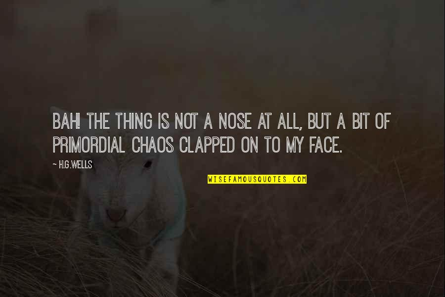 Bah Quotes By H.G.Wells: Bah! The thing is not a nose at