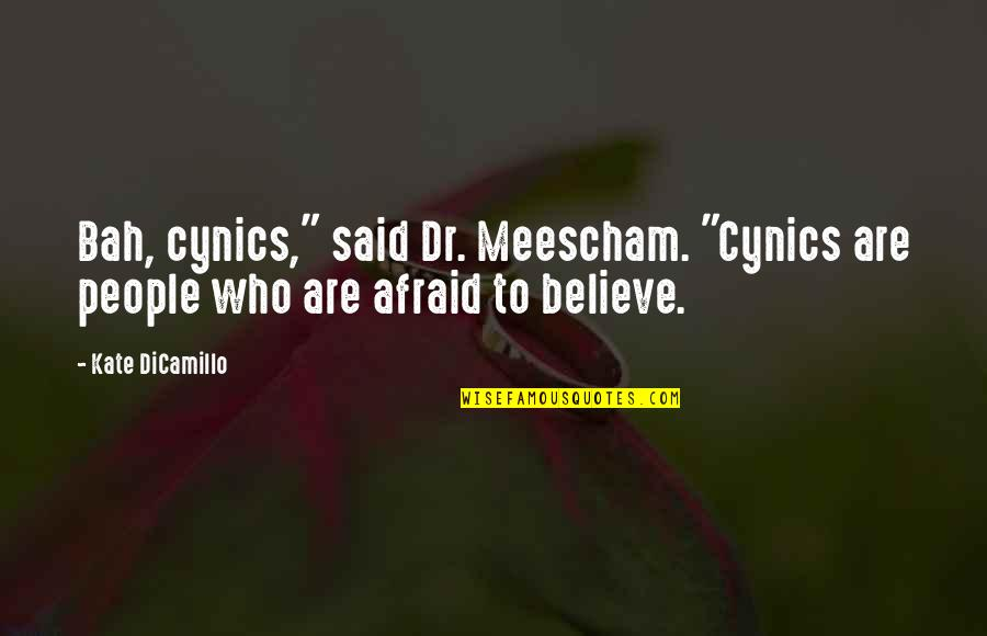 """Bah Quotes By Kate DiCamillo: Bah, cynics,"""" said Dr. Meescham. """"Cynics are people"""