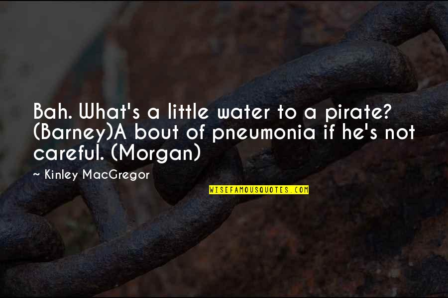 Bah Quotes By Kinley MacGregor: Bah. What's a little water to a pirate?