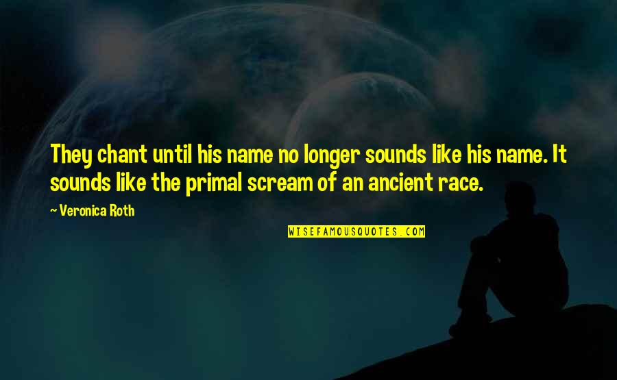 Bah Quotes By Veronica Roth: They chant until his name no longer sounds