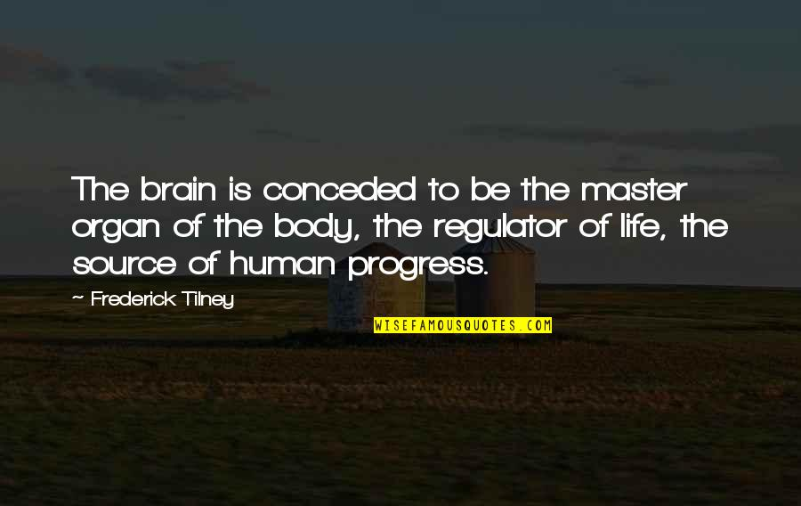 Bahagia Itu Sederhana Quotes By Frederick Tilney: The brain is conceded to be the master
