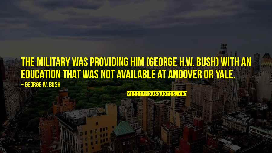 Bahagia Itu Sederhana Quotes By George W. Bush: The military was providing him (George H.W. Bush)