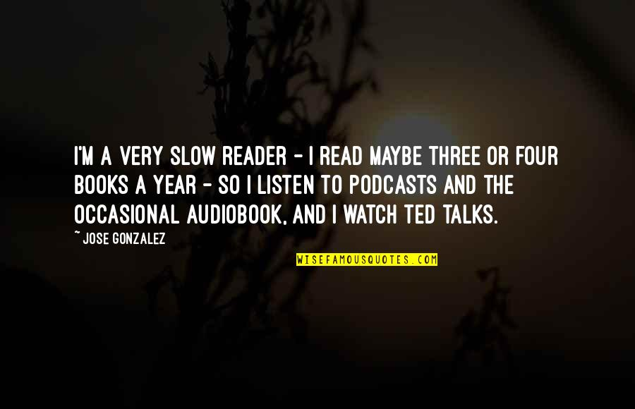 Bahagia Itu Sederhana Quotes By Jose Gonzalez: I'm a very slow reader - I read