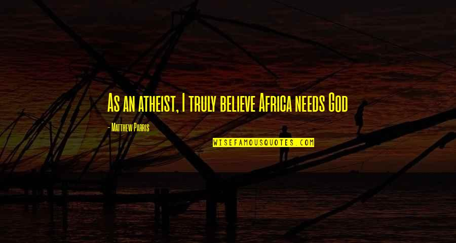 Bahagia Itu Sederhana Quotes By Matthew Parris: As an atheist, I truly believe Africa needs