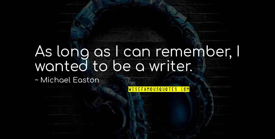 Bahagia Itu Sederhana Quotes By Michael Easton: As long as I can remember, I wanted