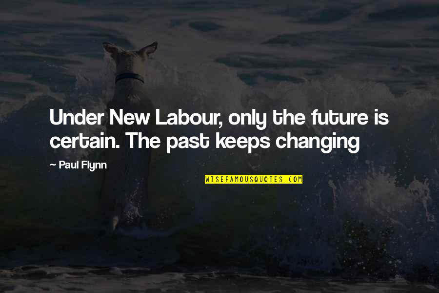 Bahagia Itu Sederhana Quotes By Paul Flynn: Under New Labour, only the future is certain.