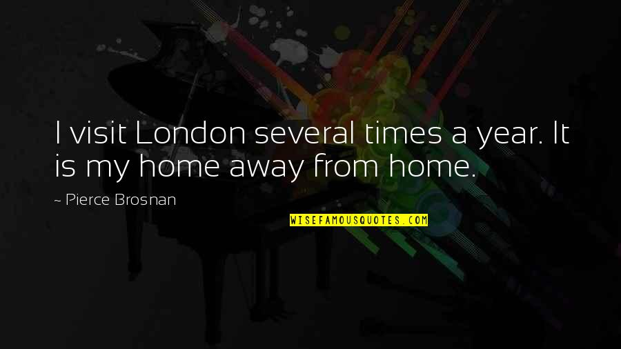Bahagia Itu Sederhana Quotes By Pierce Brosnan: I visit London several times a year. It