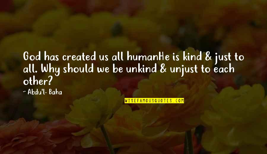 Baha'is Quotes By Abdu'l- Baha: God has created us all humanHe is kind