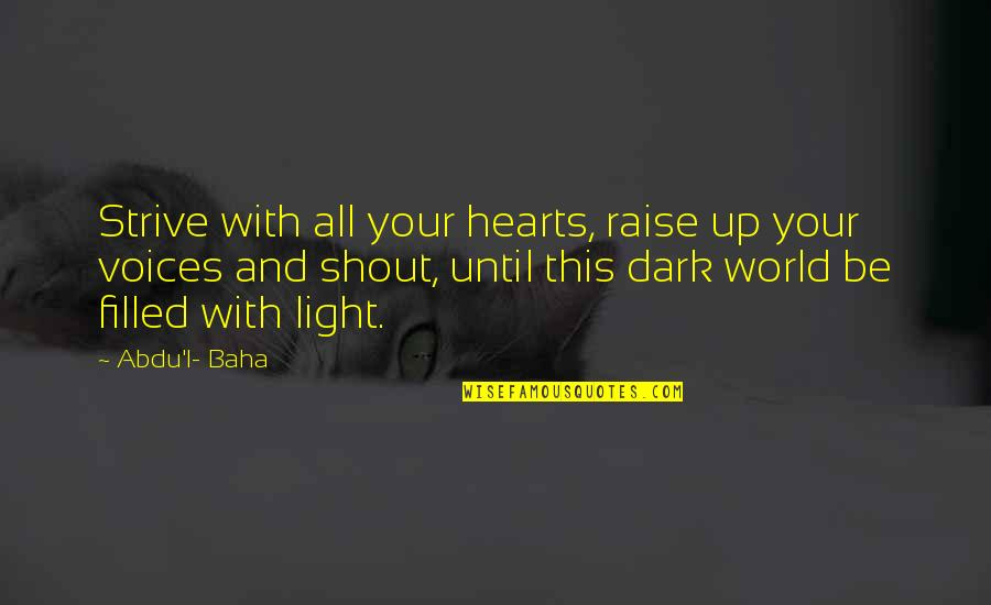 Baha'is Quotes By Abdu'l- Baha: Strive with all your hearts, raise up your