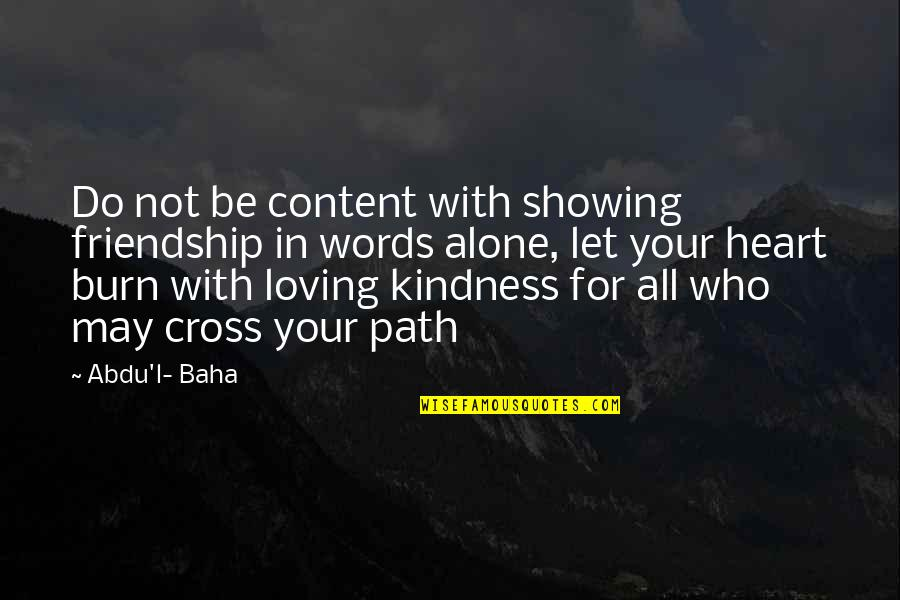 Baha'is Quotes By Abdu'l- Baha: Do not be content with showing friendship in