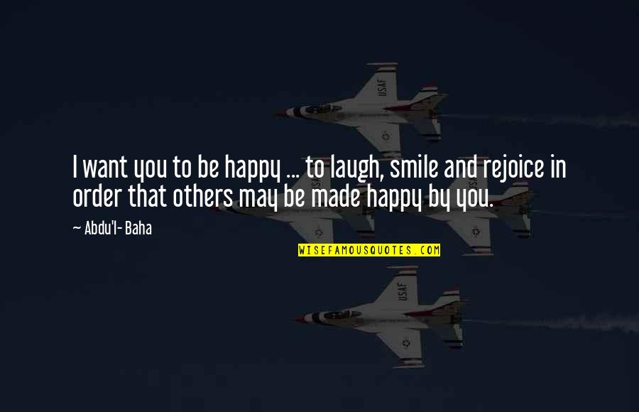 Baha'is Quotes By Abdu'l- Baha: I want you to be happy ... to