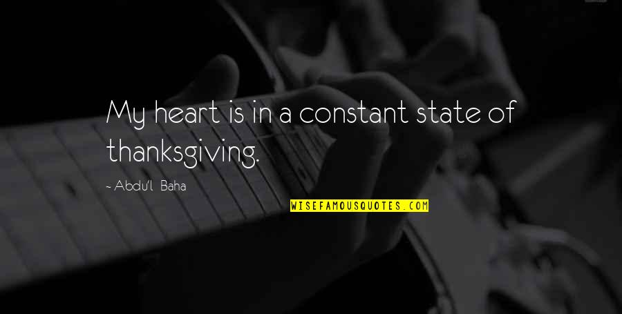 Baha'is Quotes By Abdu'l- Baha: My heart is in a constant state of