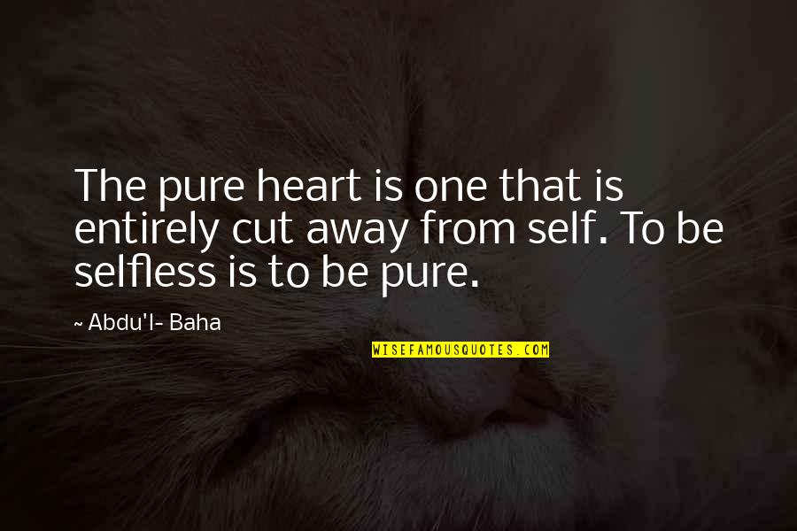 Baha'is Quotes By Abdu'l- Baha: The pure heart is one that is entirely