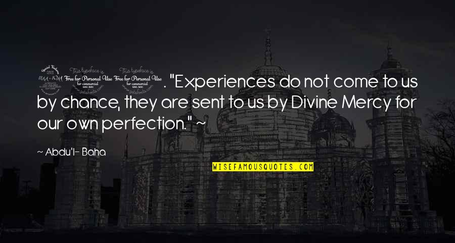 """Baha'is Quotes By Abdu'l- Baha: 210. """"Experiences do not come to us by"""