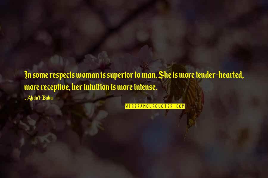 Baha'is Quotes By Abdu'l- Baha: In some respects woman is superior to man.