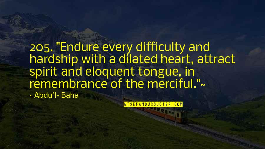 """Baha'is Quotes By Abdu'l- Baha: 205. """"Endure every difficulty and hardship with a"""