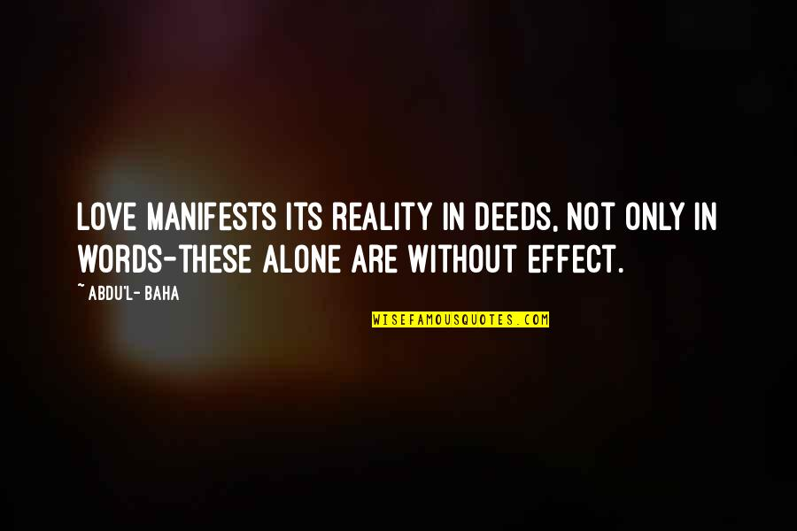 Baha'is Quotes By Abdu'l- Baha: Love manifests its reality in deeds, not only