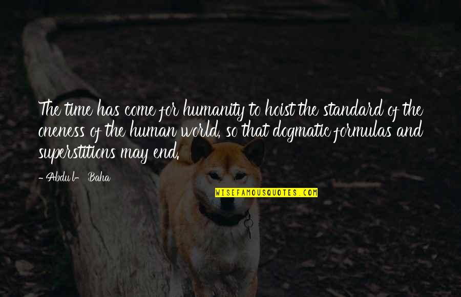 Baha'is Quotes By Abdu'l- Baha: The time has come for humanity to hoist