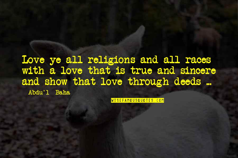 Baha'is Quotes By Abdu'l- Baha: Love ye all religions and all races with