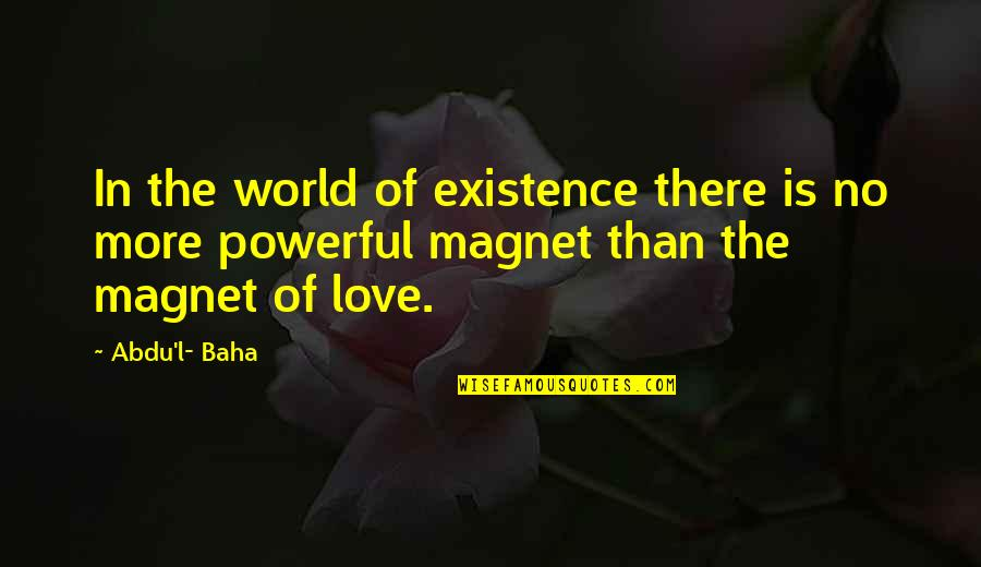 Baha'is Quotes By Abdu'l- Baha: In the world of existence there is no