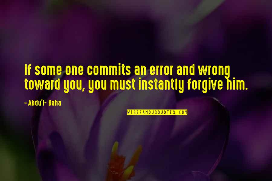 Baha'is Quotes By Abdu'l- Baha: If some one commits an error and wrong