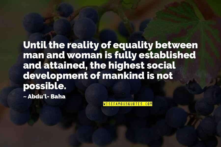 Baha'is Quotes By Abdu'l- Baha: Until the reality of equality between man and