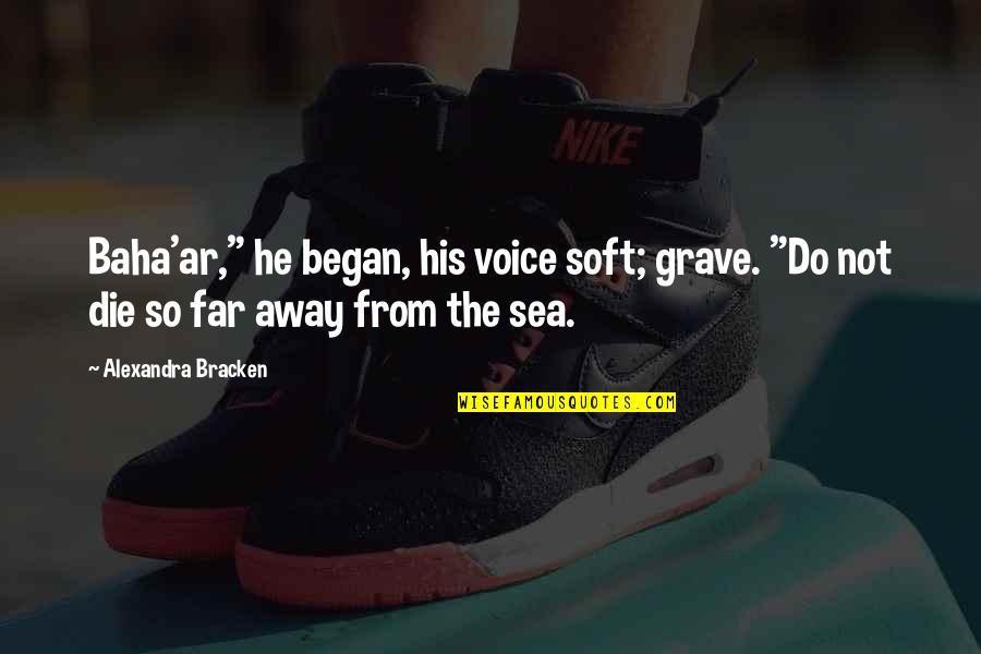 "Baha'is Quotes By Alexandra Bracken: Baha'ar,"" he began, his voice soft; grave. ""Do"
