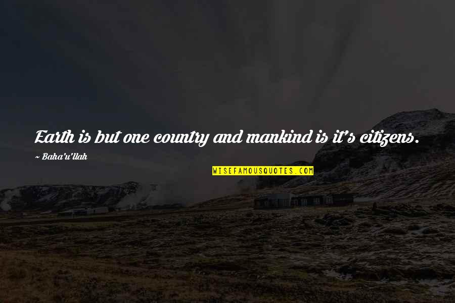 Baha'is Quotes By Baha'u'llah: Earth is but one country and mankind is