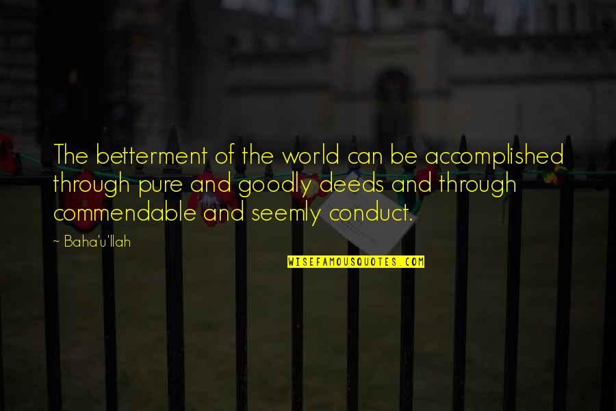 Baha'is Quotes By Baha'u'llah: The betterment of the world can be accomplished