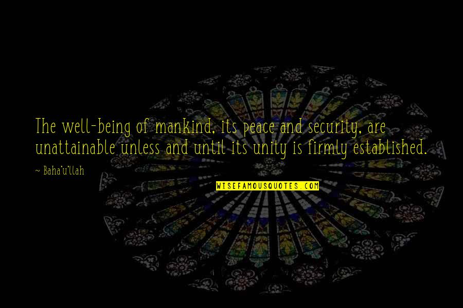 Baha'is Quotes By Baha'u'llah: The well-being of mankind, its peace and security,