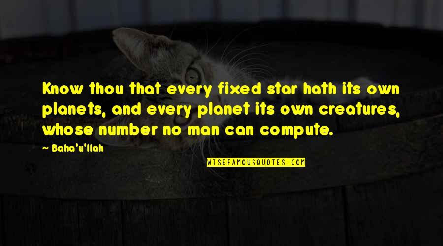Baha'is Quotes By Baha'u'llah: Know thou that every fixed star hath its