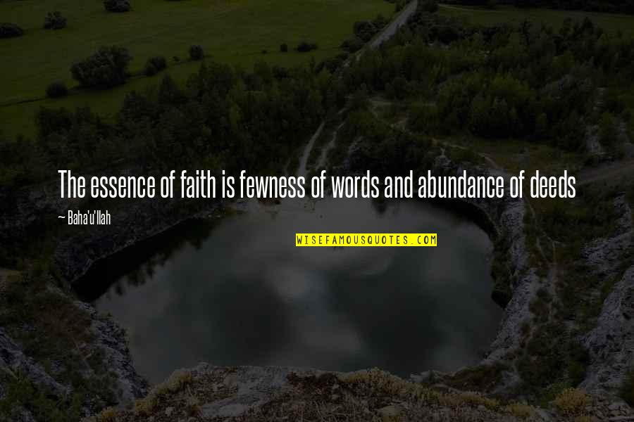 Baha'is Quotes By Baha'u'llah: The essence of faith is fewness of words