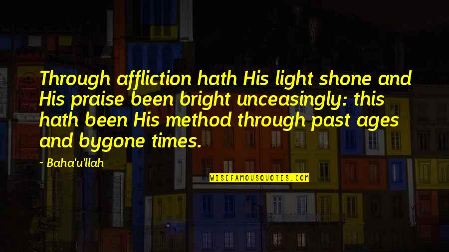 Baha'is Quotes By Baha'u'llah: Through affliction hath His light shone and His