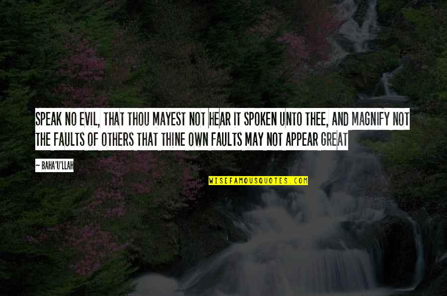Baha'is Quotes By Baha'u'llah: Speak no evil, that thou mayest not hear