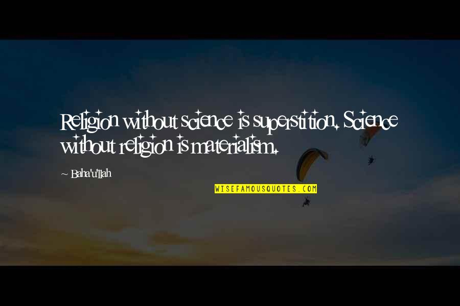 Baha'is Quotes By Baha'u'llah: Religion without science is superstition. Science without religion