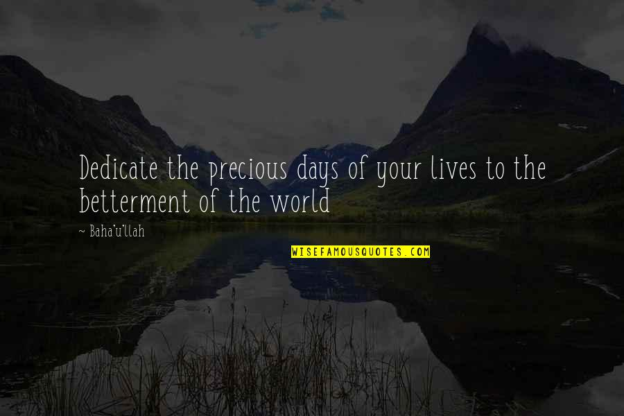 Baha'is Quotes By Baha'u'llah: Dedicate the precious days of your lives to
