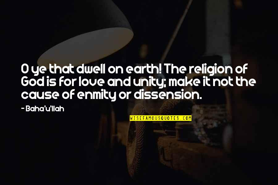 Baha'is Quotes By Baha'u'llah: O ye that dwell on earth! The religion
