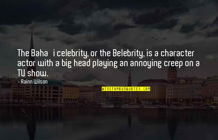 Baha'is Quotes By Rainn Wilson: The Baha'i celebrity, or the Belebrity, is a