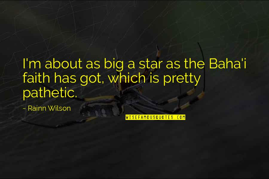 Baha'is Quotes By Rainn Wilson: I'm about as big a star as the