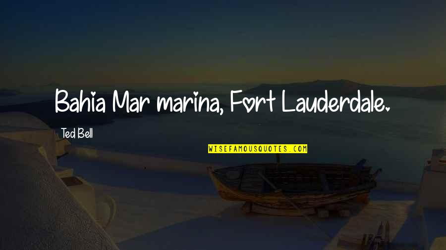 Bahia's Quotes By Ted Bell: Bahia Mar marina, Fort Lauderdale.