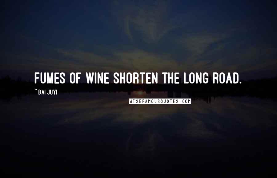 Bai Juyi quotes: Fumes of wine shorten the long road.