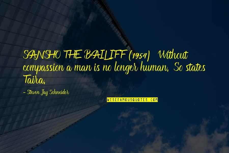 Bailiff's Quotes By Steven Jay Schneider: SANSHO THE BAILIFF (1954) 'Without compassion a man